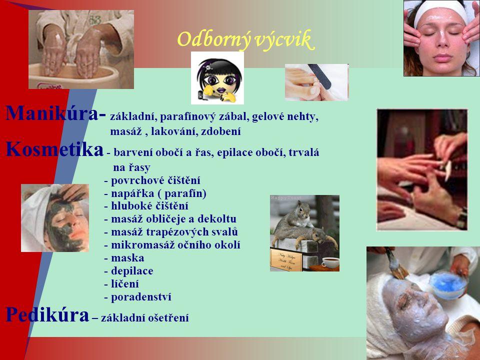 Odborný výcvik Manikúra- základní, parafínový zábal, gelové nehty, masáž, lakování, zdobení Kosmetika - barvení obočí a řas, epilace obočí, trvalá na