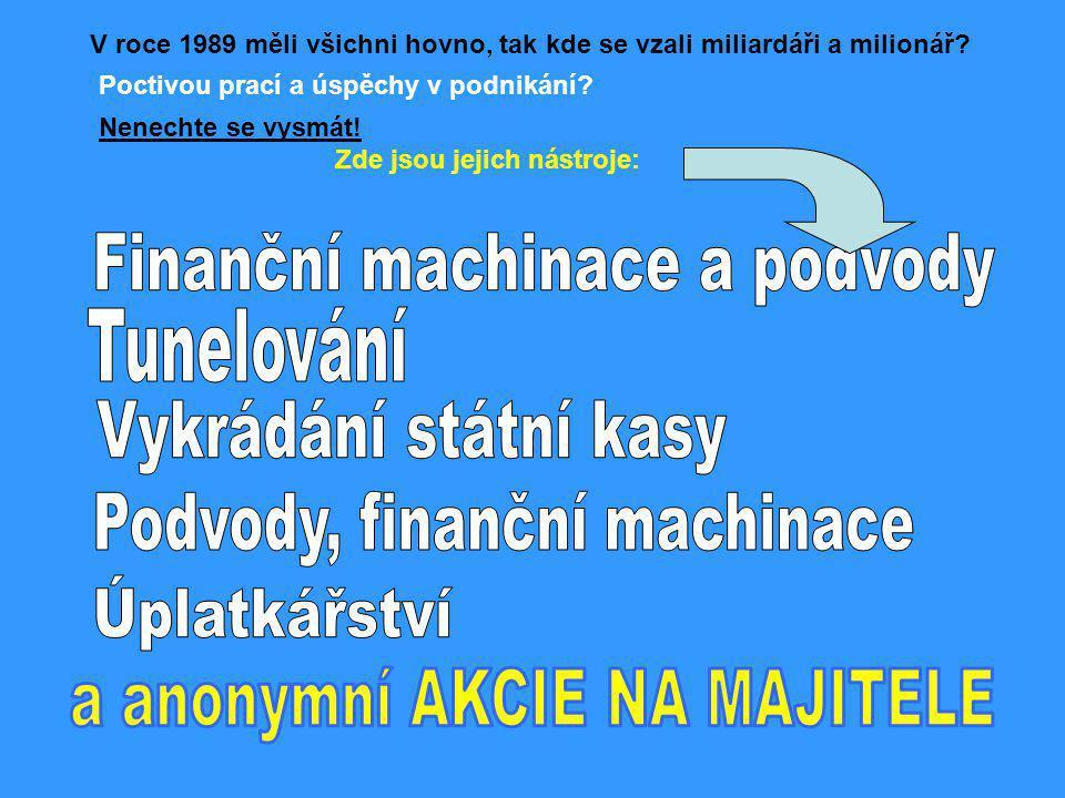 V roce 1989 měli všichni hovno, tak kde se vzali miliardáři a milionář? Poctivou prací a úspěchy v podnikání? Nenechte se vysmát! Zde jsou jejich nást