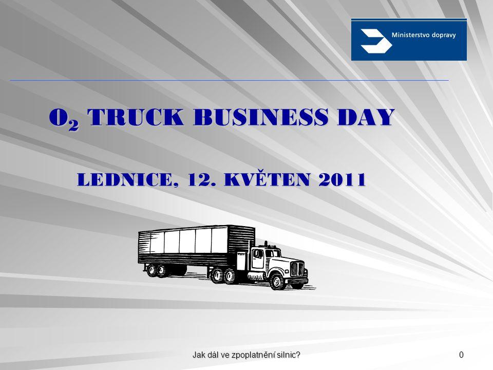 Jak dál ve zpoplatnění silnic 0 O 2 TRUCK BUSINESS DAY LEDNICE, 12. KV Ě TEN 2011