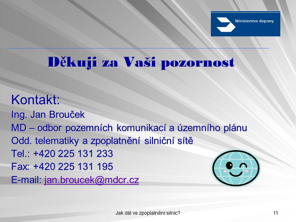 Jak dál ve zpoplatnění silnic. 11 D ě kuji za Vaši pozornost Kontakt: Ing.