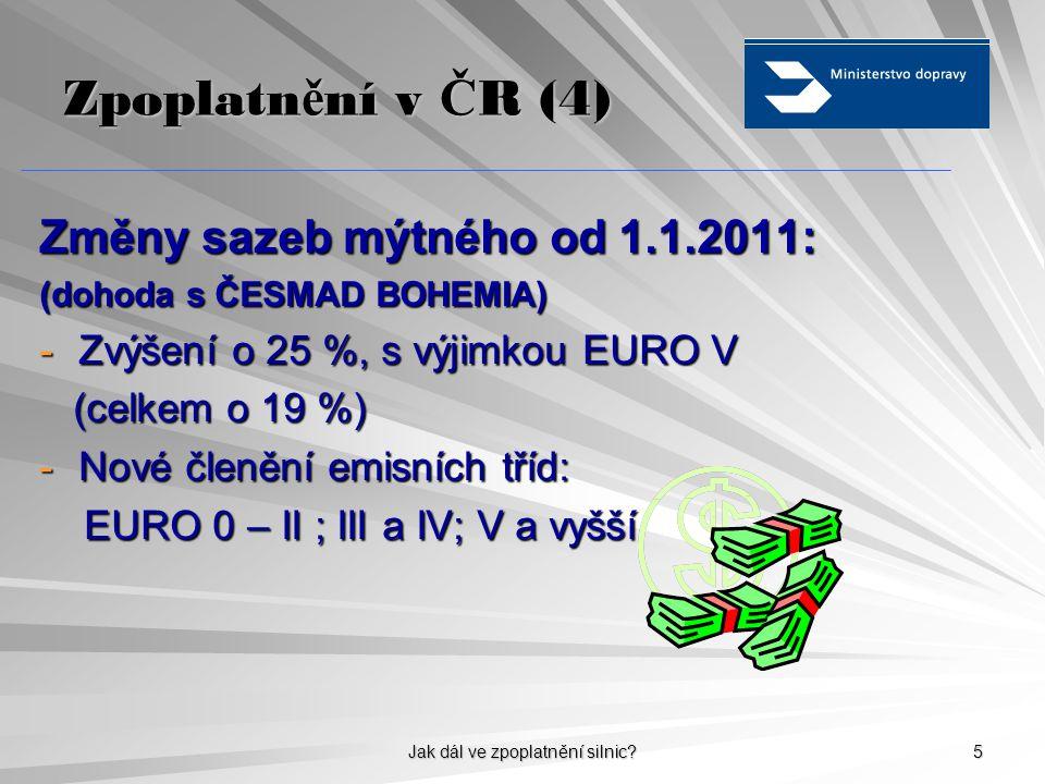 Jak dál ve zpoplatnění silnic? 5 Zpoplatn ě ní v Č R (4) Změny sazeb mýtného od 1.1.2011: (dohoda s ČESMAD BOHEMIA) -Zvýšení o 25 %, s výjimkou EURO V