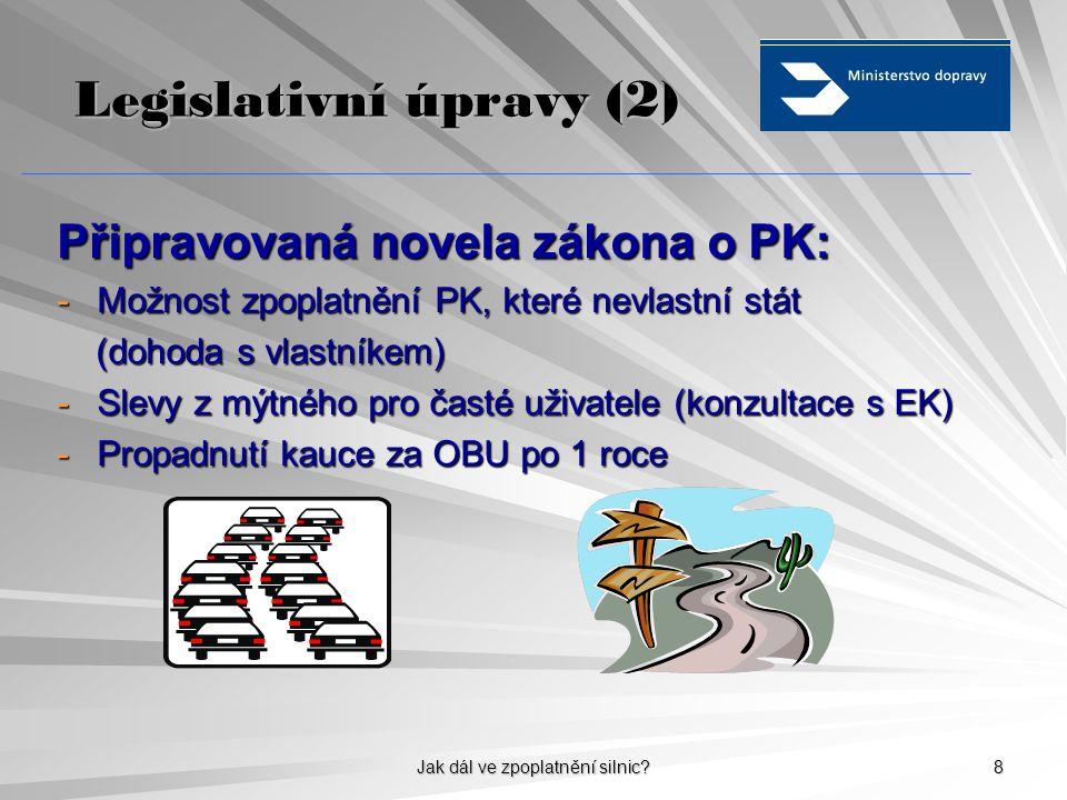 Jak dál ve zpoplatnění silnic? 8 Legislativní úpravy (2) Připravovaná novela zákona o PK: -Možnost zpoplatnění PK, které nevlastní stát (dohoda s vlas