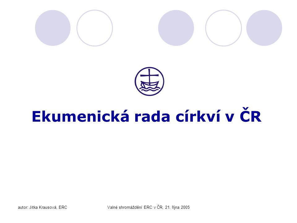 autor: Jitka Krausová, ERCValné shromáždění ERC v ČR, 21. října 2005 Ekumenická rada církví v ČR