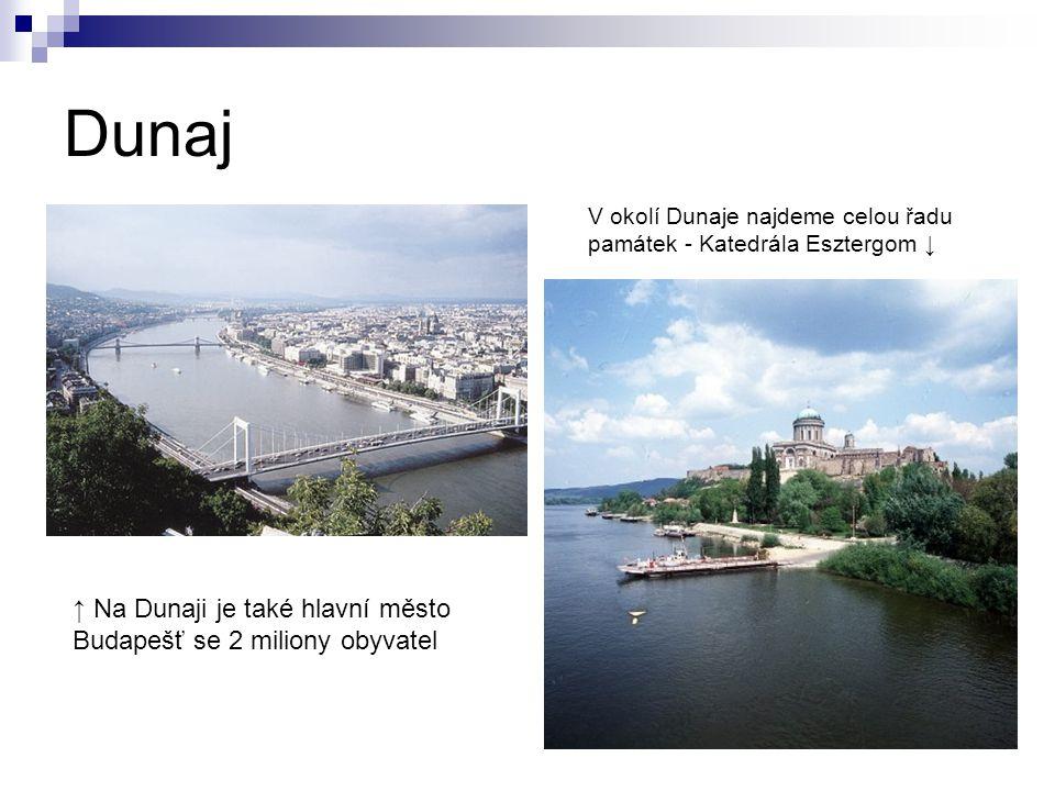 Dunaj ↑ Na Dunaji je také hlavní město Budapešť se 2 miliony obyvatel V okolí Dunaje najdeme celou řadu památek - Katedrála Esztergom ↓