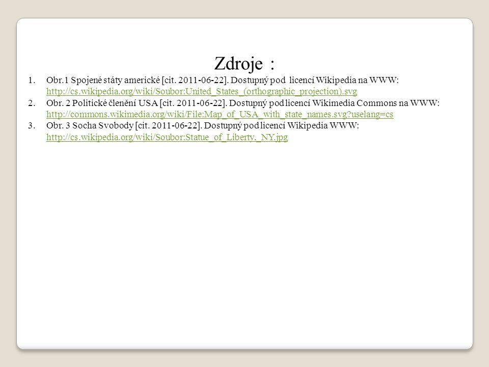 Zdroje : 1.Obr.1 Spojené státy americké [cit. 2011-06-22]. Dostupný pod licencí Wikipedia na WWW: http://cs.wikipedia.org/wiki/Soubor:United_States_(o