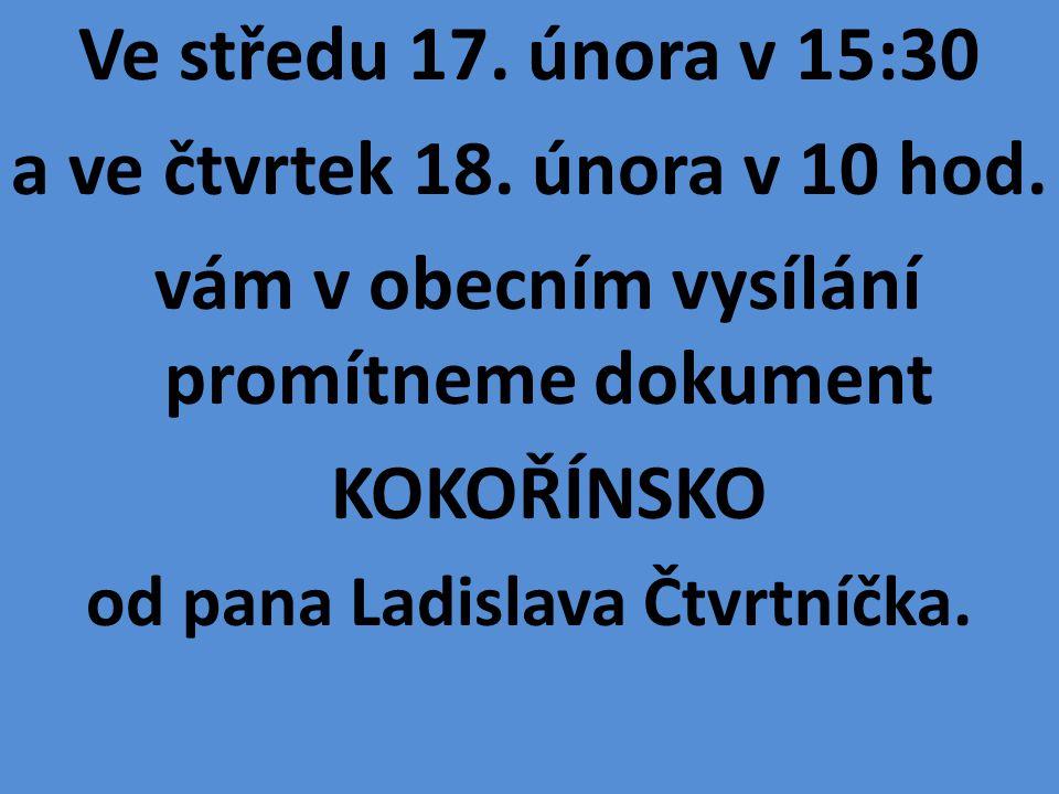 Ve středu 17. února v 15:30 a ve čtvrtek 18. února v 10 hod. vám v obecním vysílání promítneme dokument KOKOŘÍNSKO od pana Ladislava Čtvrtníčka.
