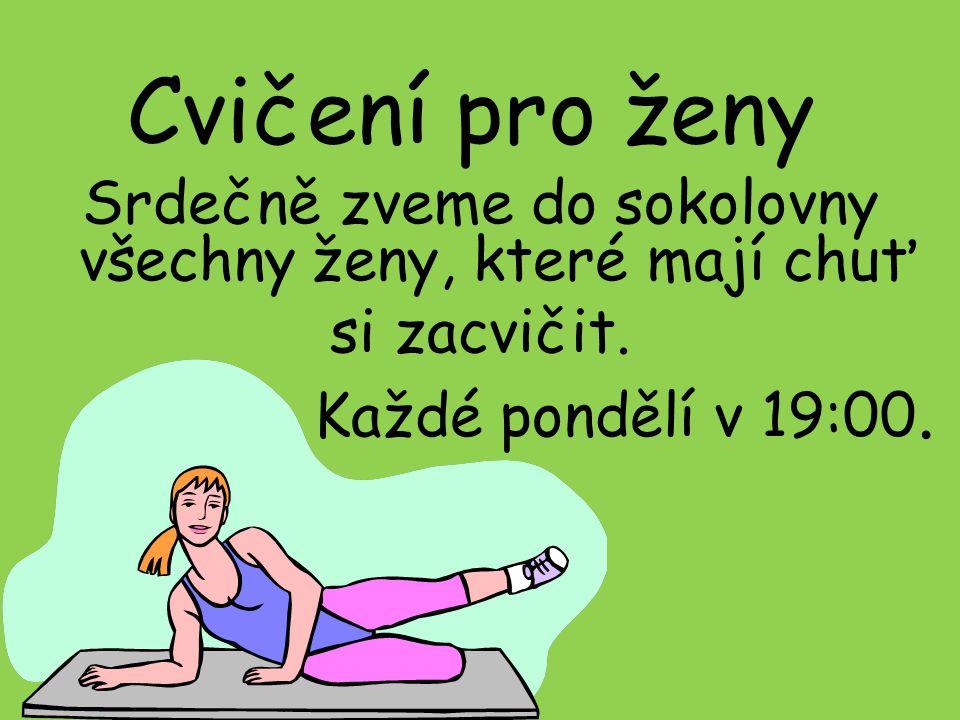 Cvičení pro ženy Srdečně zveme do sokolovny všechny ženy, které mají chuť si zacvičit. Každé pondělí v 19:00.