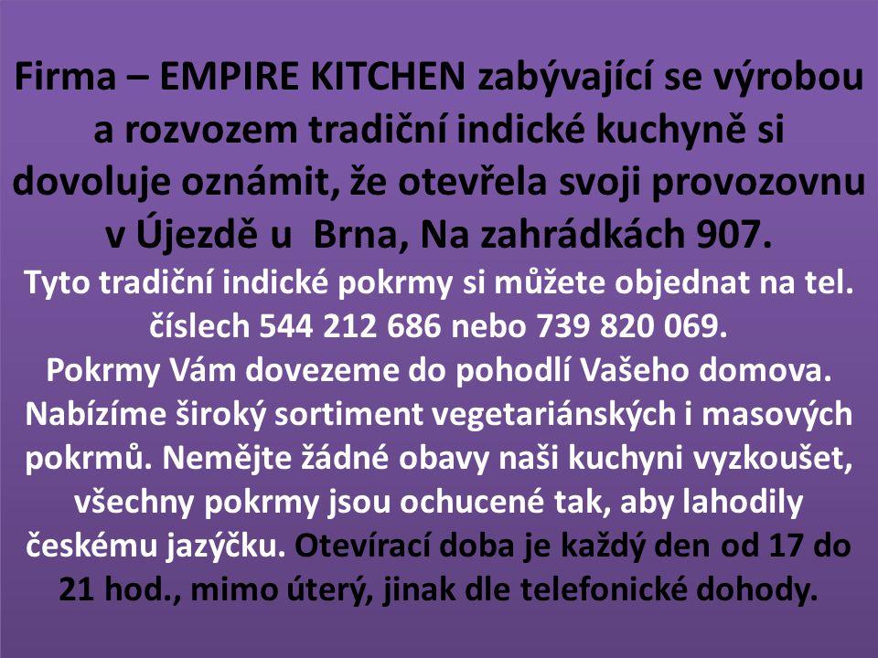 Firma – EMPIRE KITCHEN zabývající se výrobou a rozvozem tradiční indické kuchyně si dovoluje oznámit, že otevřela svoji provozovnu v Újezdě u Brna, Na zahrádkách 907.