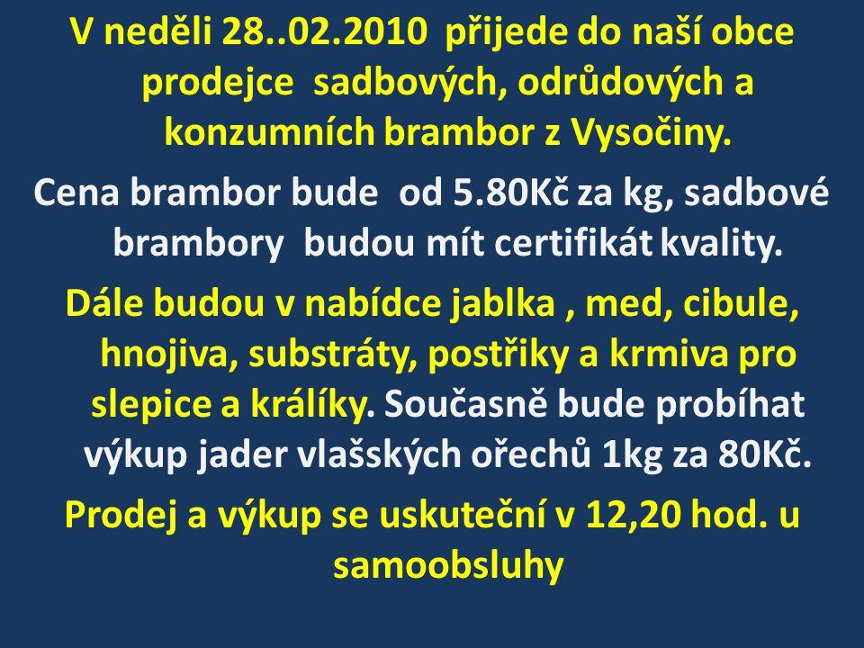 V neděli 28..02.2010 přijede do naší obce prodejce sadbových, odrůdových a konzumních brambor z Vysočiny. Cena brambor bude od 5.80Kč za kg, sadbové b