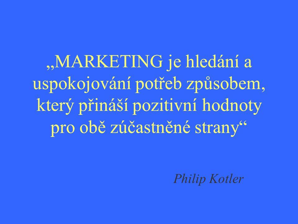 """""""MARKETING je hledání a uspokojování potřeb způsobem, který přináší pozitivní hodnoty pro obě zúčastněné strany"""" Philip Kotler"""