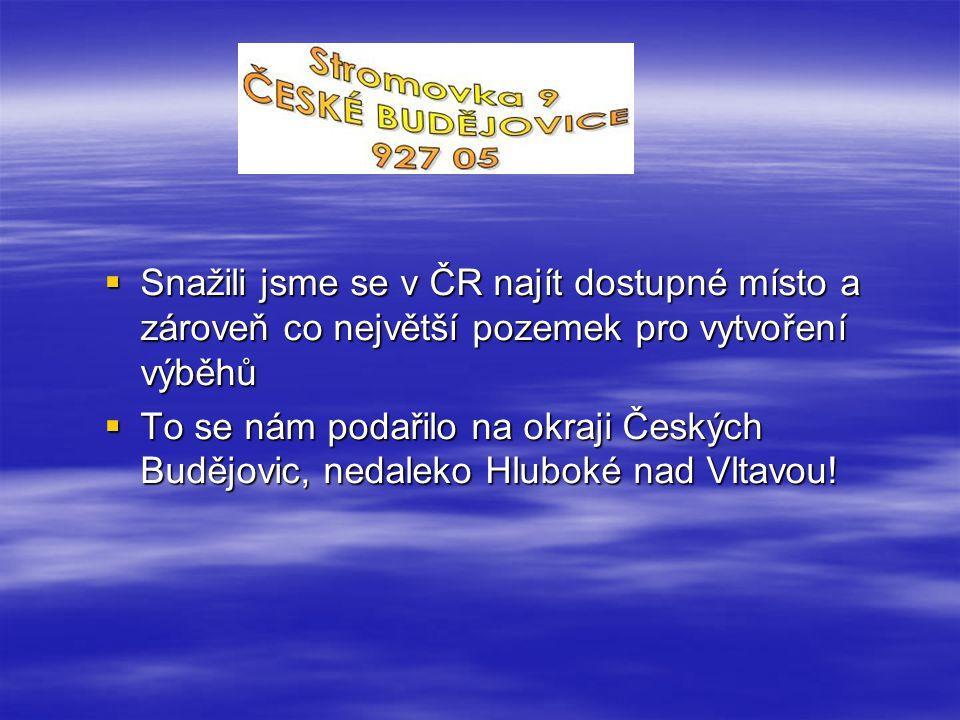  Snažili jsme se v ČR najít dostupné místo a zároveň co největší pozemek pro vytvoření výběhů  To se nám podařilo na okraji Českých Budějovic, nedaleko Hluboké nad Vltavou!