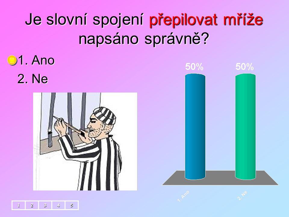 Je slovní spojení přepilovat mříže napsáno správně 12345 1. Ano 2. Ne