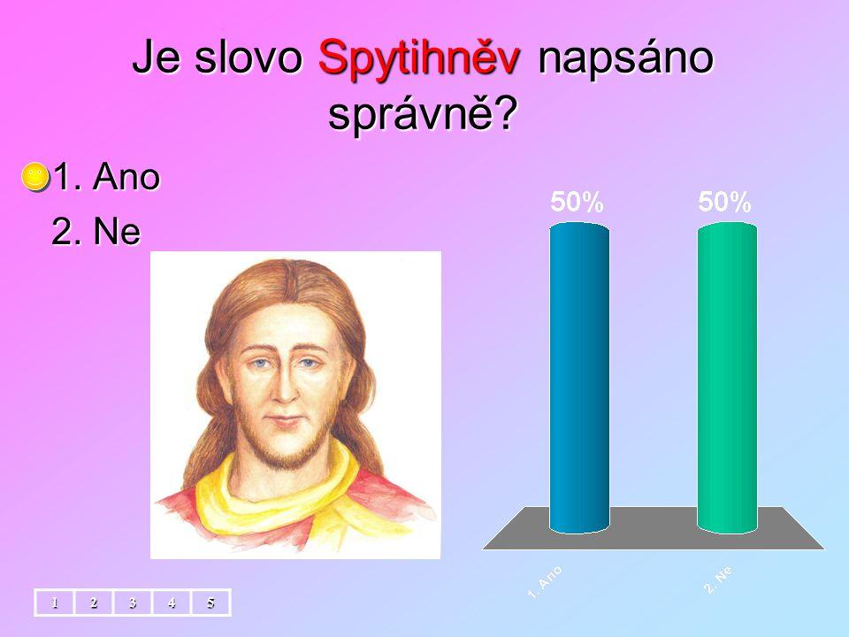 Je slovo Spytihněv napsáno správně 12345 1. Ano 2. Ne