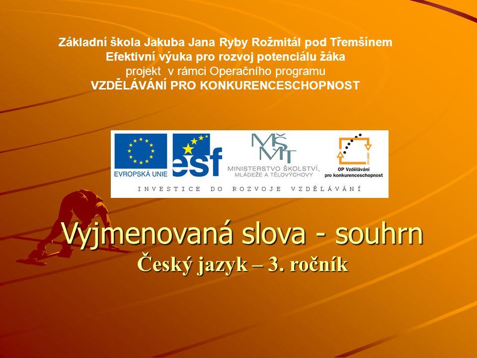 Vyjmenovaná slova-souhrn–Český jazyk - 3.ročník ZŠ Použitý software: držitel licence - ZŠ J.