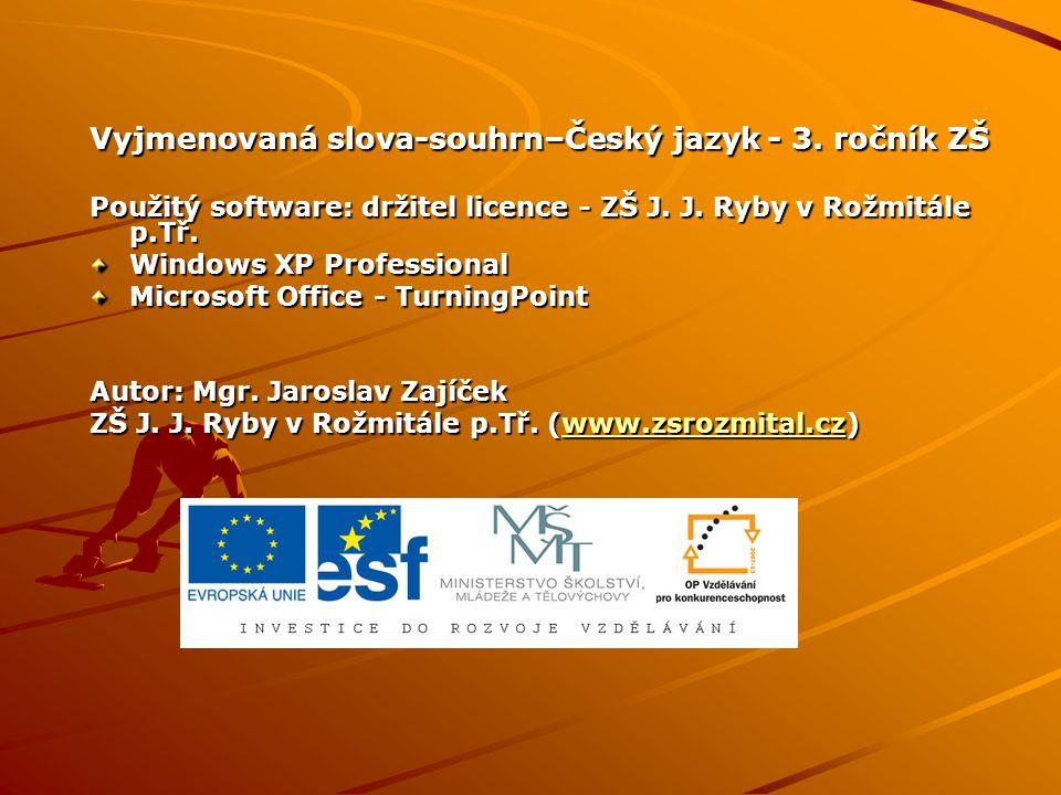 Vyjmenovaná slova-souhrn–Český jazyk - 3. ročník ZŠ Použitý software: držitel licence - ZŠ J.