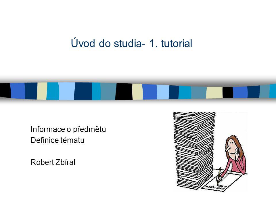 Úvod do studia- 1. tutorial Informace o předmětu Definice tématu Robert Zbíral