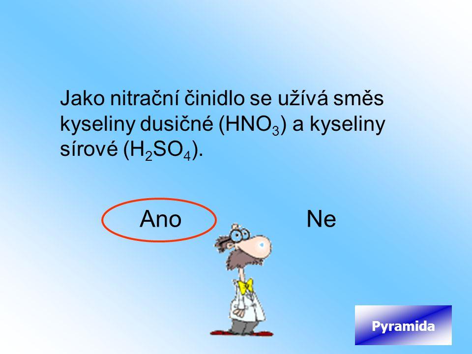 Jako nitrační činidlo se užívá směs kyseliny dusičné (HNO 3 ) a kyseliny sírové (H 2 SO 4 ). AnoNe Pyramida