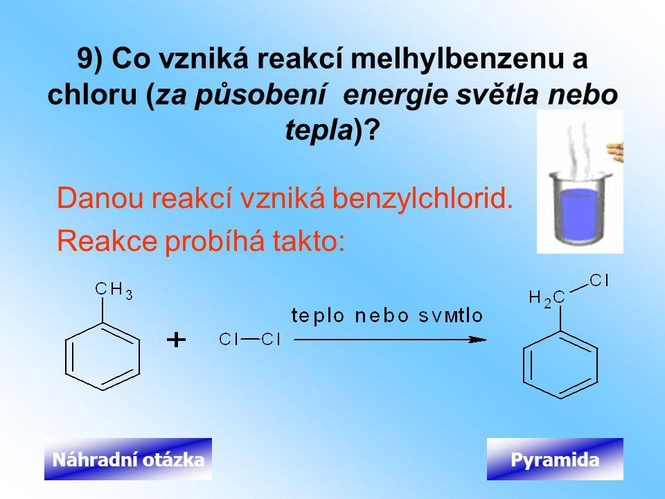 9) Co vzniká reakcí melhylbenzenu a chloru (za působení energie světla nebo tepla)? Danou reakcí vzniká benzylchlorid. Reakce probíhá takto: PyramidaN