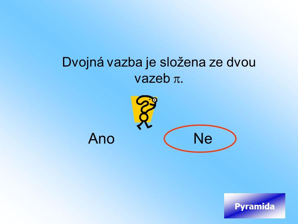 Dvojná vazba je složena ze dvou vazeb . AnoNe Pyramida
