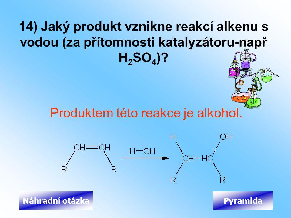 14) Jaký produkt vznikne reakcí alkenu s vodou (za přítomnosti katalyzátoru-např H 2 SO 4 )? Produktem této reakce je alkohol. PyramidaNáhradní otázka