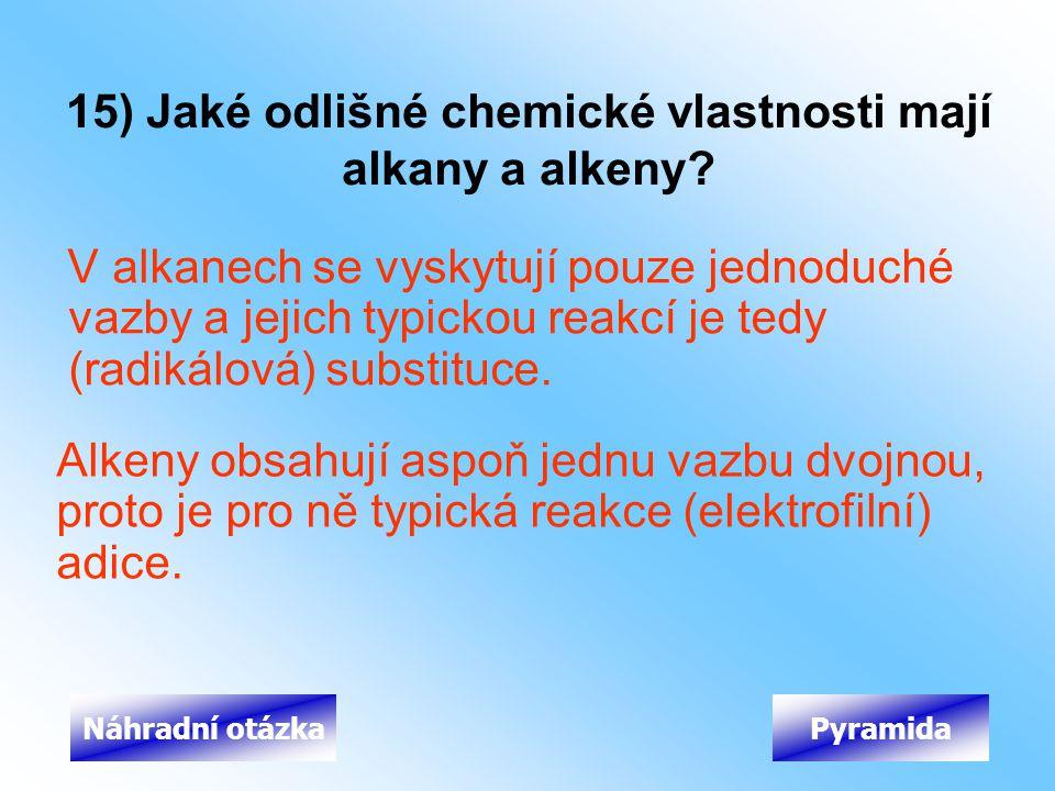 15) Jaké odlišné chemické vlastnosti mají alkany a alkeny? V alkanech se vyskytují pouze jednoduché vazby a jejich typickou reakcí je tedy (radikálová