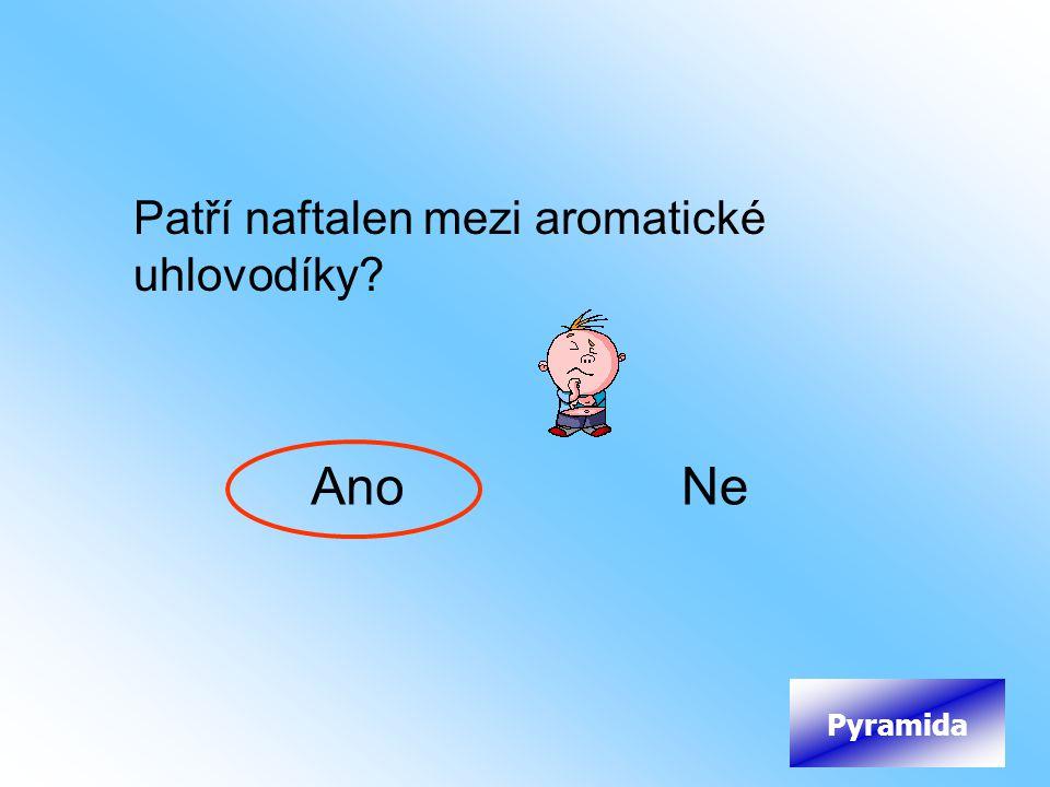 Patří naftalen mezi aromatické uhlovodíky? AnoNe Pyramida