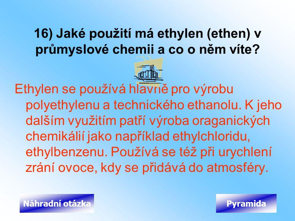16) Jaké použití má ethylen (ethen) v průmyslové chemii a co o něm víte? Ethylen se používá hlavně pro výrobu polyethylenu a technického ethanolu. K j