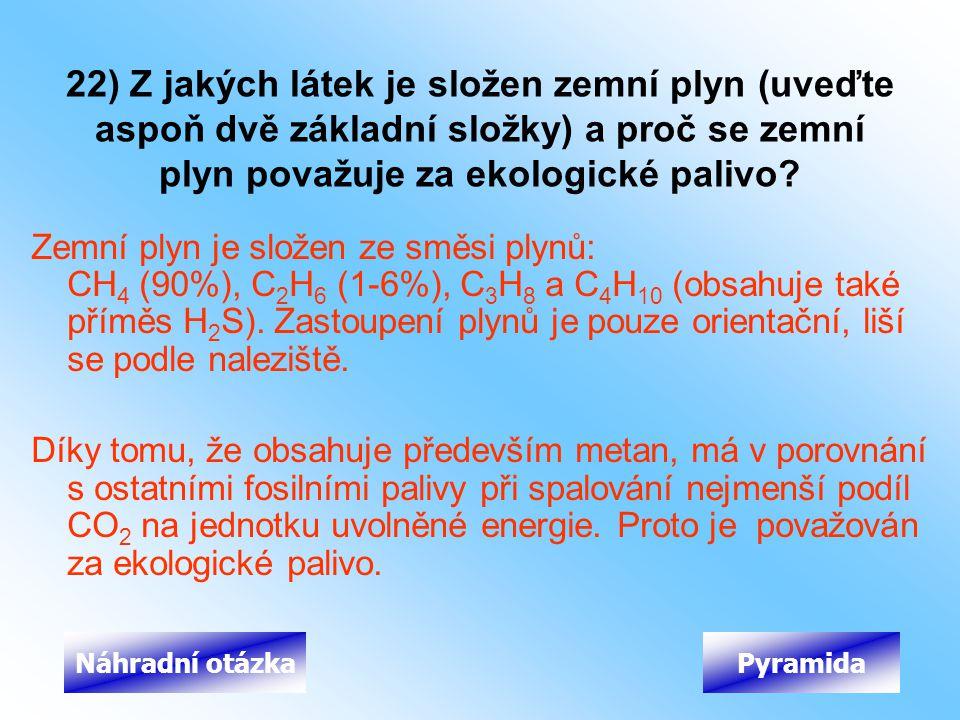 22) Z jakých látek je složen zemní plyn (uveďte aspoň dvě základní složky) a proč se zemní plyn považuje za ekologické palivo? Zemní plyn je složen ze