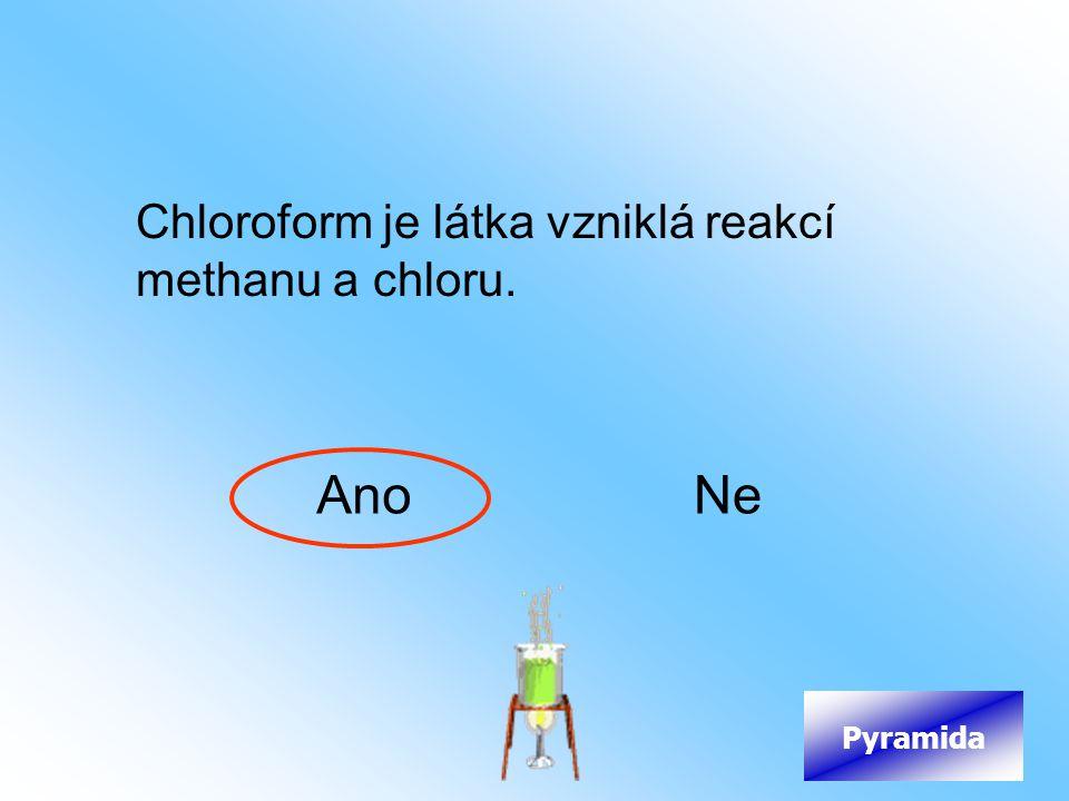 Chloroform je látka vzniklá reakcí methanu a chloru. AnoNe Pyramida