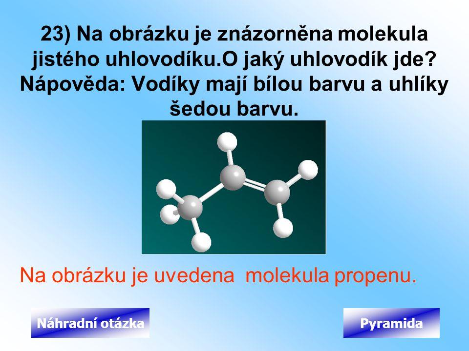 23) Na obrázku je znázorněna molekula jistého uhlovodíku.O jaký uhlovodík jde? Nápověda: Vodíky mají bílou barvu a uhlíky šedou barvu. Na obrázku je u
