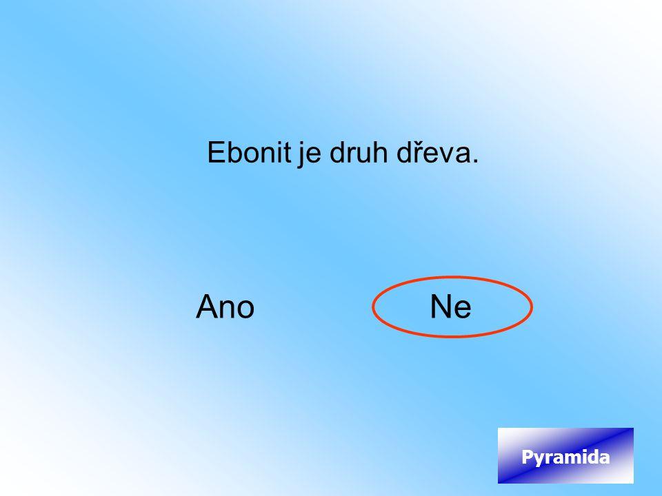 Ebonit je druh dřeva. AnoNe Pyramida