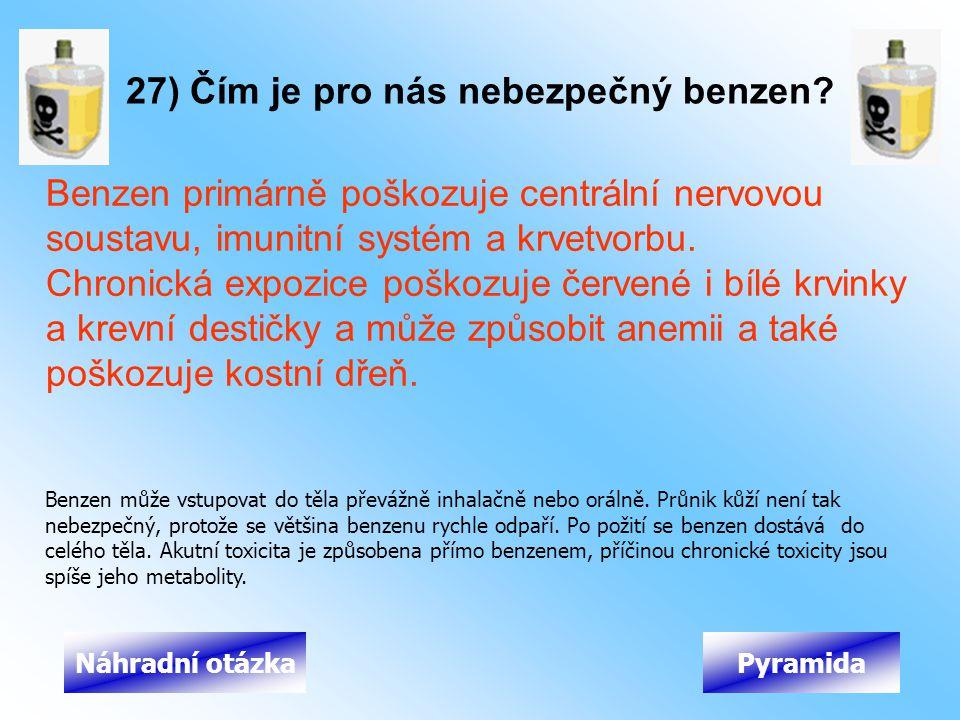27) Čím je pro nás nebezpečný benzen? Benzen primárně poškozuje centrální nervovou soustavu, imunitní systém a krvetvorbu. Chronická expozice poškozuj