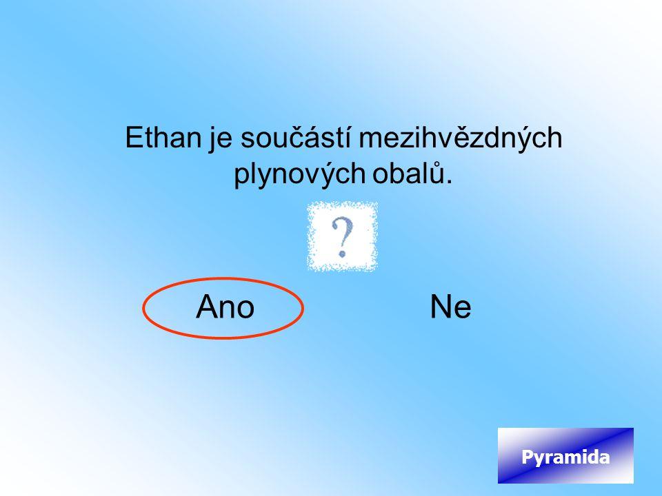 Ethan je součástí mezihvězdných plynových obalů. AnoNe Pyramida