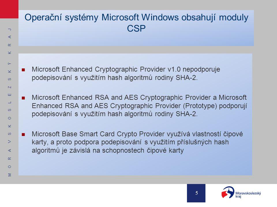 M O R A V S K O S L E Z S K Ý K R A J 5 Operační systémy Microsoft Windows obsahují moduly CSP Microsoft Enhanced Cryptographic Provider v1.0 nepodporuje podepisování s využitím hash algoritmů rodiny SHA-2.