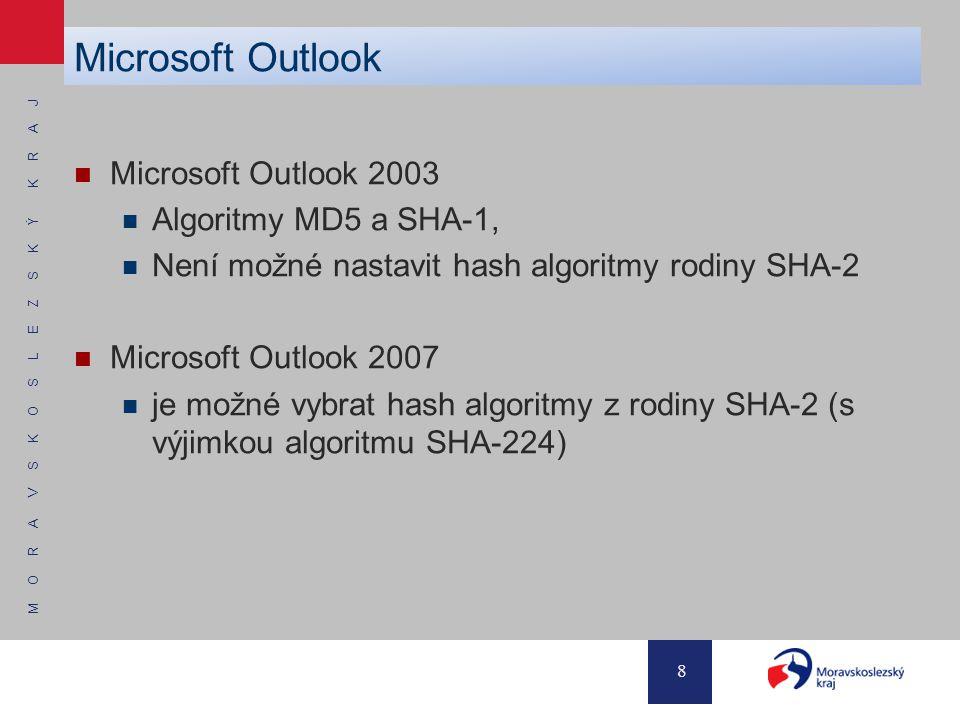 M O R A V S K O S L E Z S K Ý K R A J 8 Microsoft Outlook 2003 Algoritmy MD5 a SHA-1, Není možné nastavit hash algoritmy rodiny SHA-2 Microsoft Outlook 2007 je možné vybrat hash algoritmy z rodiny SHA-2 (s výjimkou algoritmu SHA-224) Microsoft Outlook