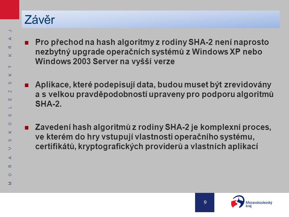 M O R A V S K O S L E Z S K Ý K R A J 9 Pro přechod na hash algoritmy z rodiny SHA-2 není naprosto nezbytný upgrade operačních systémů z Windows XP ne