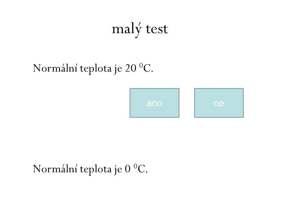 Normální teplota je 20 0 C. Normální teplota je 0 0 C. malý test neano
