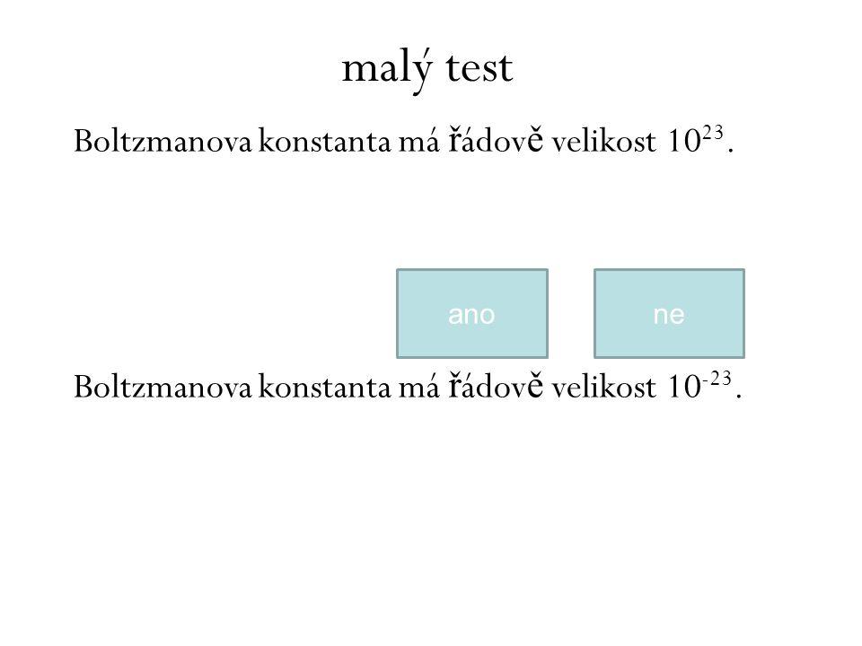 Boltzmanova konstanta má ř ádov ě velikost 10 23.