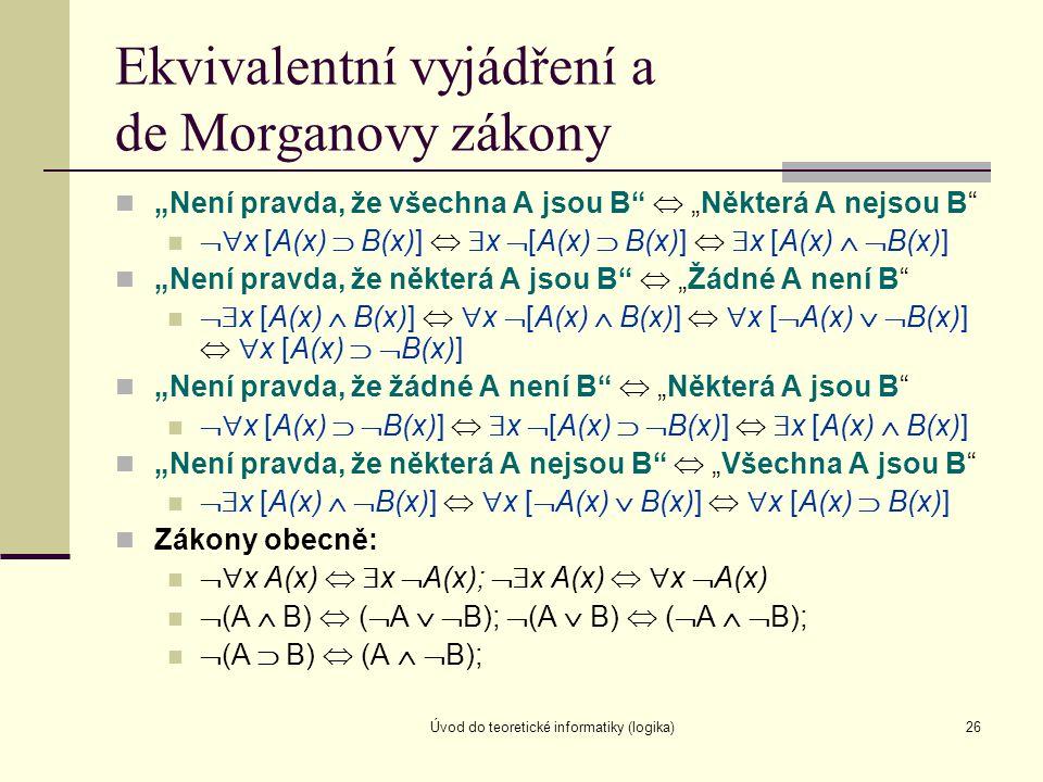 """Úvod do teoretické informatiky (logika)26 Ekvivalentní vyjádření a de Morganovy zákony """"Není pravda, že všechna A jsou B""""  """"Některá A nejsou B""""  x"""
