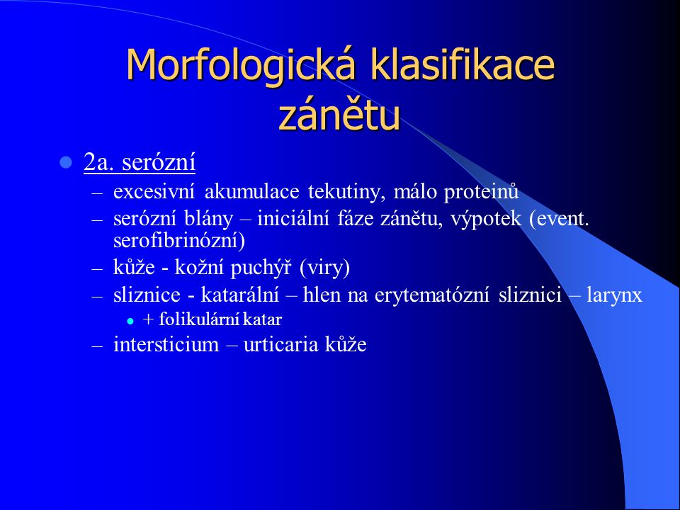 Morfologická klasifikace zánětu 2a. serózní – excesivní akumulace tekutiny, málo proteinů – serózní blány – iniciální fáze zánětu, výpotek (event. ser