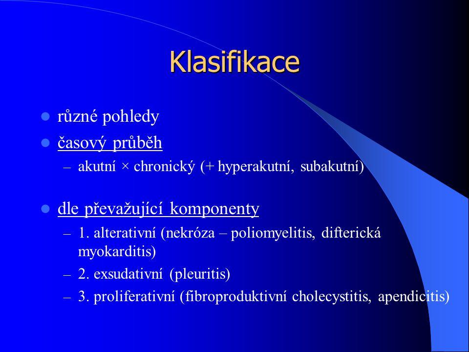 Klasifikace různé pohledy časový průběh – akutní × chronický (+ hyperakutní, subakutní) dle převažující komponenty – 1. alterativní (nekróza – poliomy
