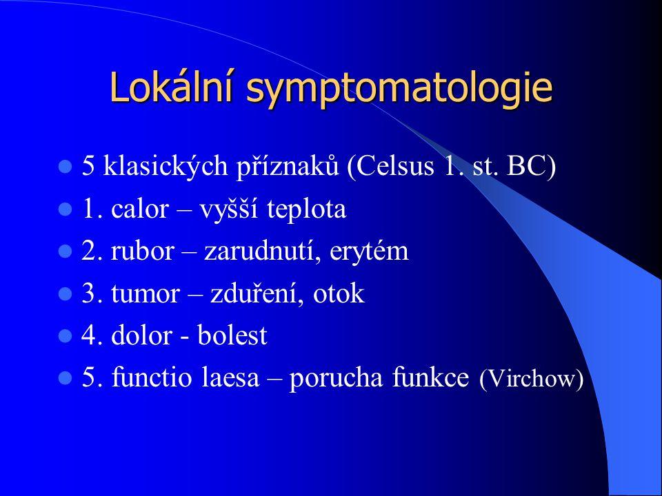 Lokální symptomatologie 5 klasických příznaků (Celsus 1. st. BC) 1. calor – vyšší teplota 2. rubor – zarudnutí, erytém 3. tumor – zduření, otok 4. dol