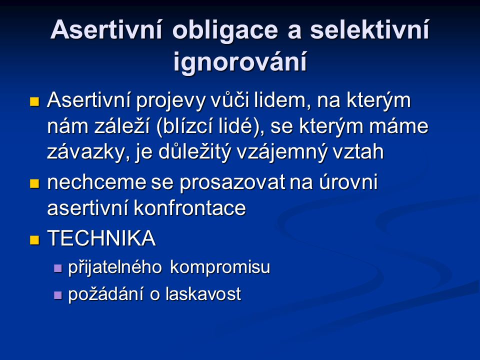 Asertivní obligace a selektivní ignorování Asertivní projevy vůči lidem, na kterým nám záleží (blízcí lidé), se kterým máme závazky, je důležitý vzáje