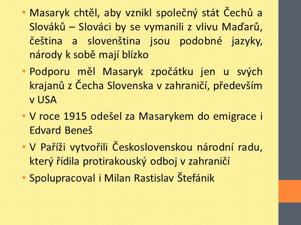 Masaryk chtěl, aby vznikl společný stát Čechů a Slováků – Slováci by se vymanili z vlivu Maďarů, čeština a slovenština jsou podobné jazyky, národy k s