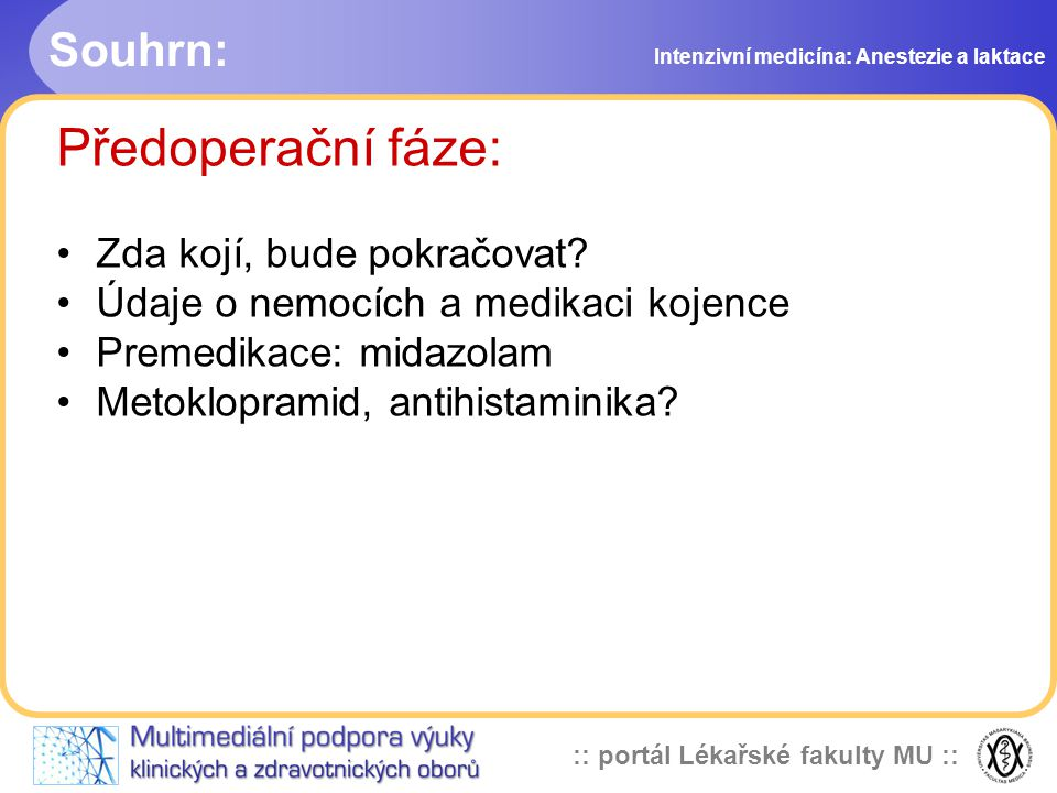 :: portál Lékařské fakulty MU :: Souhrn: Intenzivní medicína: Anestezie a laktace Předoperační fáze: Zda kojí, bude pokračovat.