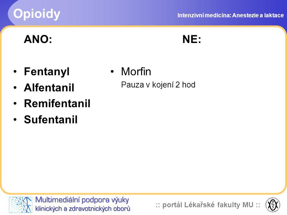 :: portál Lékařské fakulty MU :: Opioidy Intenzivní medicína: Anestezie a laktace ANO: Fentanyl Alfentanil Remifentanil Sufentanil NE: Morfin Pauza v kojení 2 hod