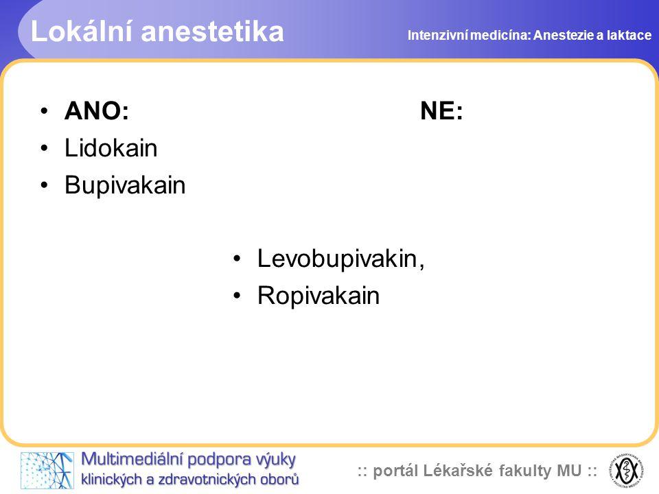 :: portál Lékařské fakulty MU :: Lokální anestetika Intenzivní medicína: Anestezie a laktace ANO: Lidokain Bupivakain NE: Levobupivakin, Ropivakain