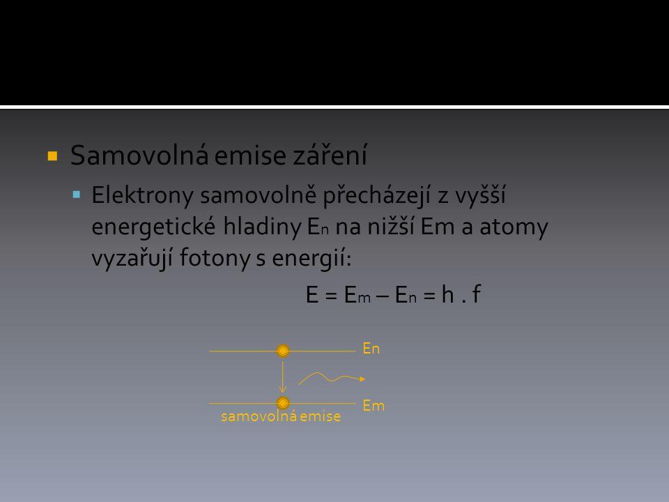  Samovolná emise záření  Elektrony samovolně přecházejí z vyšší energetické hladiny E n na nižší Em a atomy vyzařují fotony s energií: E = E m – E n = h.