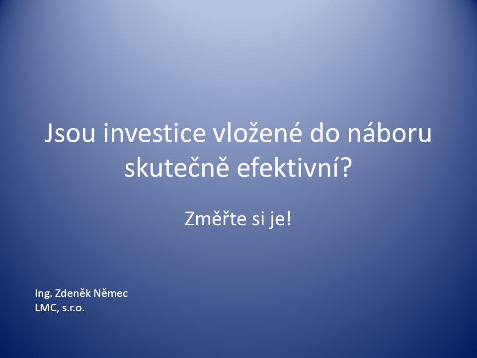Jsou investice vložené do náboru skutečně efektivní? Změřte si je! Ing. Zdeněk Němec LMC, s.r.o.