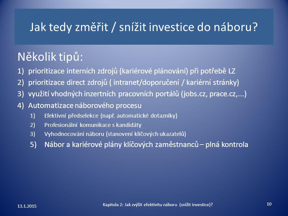 Jak tedy změřit / snížit investice do náboru? 13.1.2015 10 Několik tipů: 1)prioritizace interních zdrojů (kariérové plánování) při potřebě LZ 2)priori